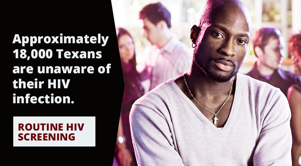 Approximately 18,000 Texans are unaware of their HIV infection.