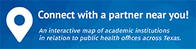 Connect with a partner near you! An interactive map of academic instituions in relation to public health offices across Texas.