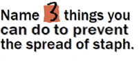Name 3 things you can do to to prevent the spread of staph.